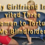 My Girlfriend Invited Three Women to Torture Me Blindfolded