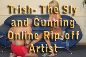 Trish: The Sly and Cunning Online Rip-off Artist