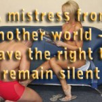 I have the right to remain silent – A mistress from another world – part 21