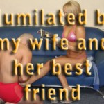 Humiliated by my wife and her best friend