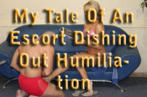 My Tale Of An Escort Dishing Out Humiliation