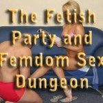 The Fetish Party and Femdom Sex Dungeon