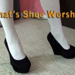 What is Shoe Worship? Foot And Shoe Worship Information