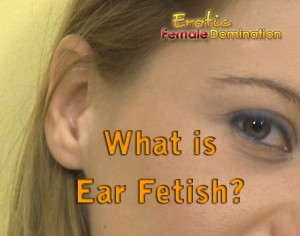 What is an Ear Fetish? Ear Fetishism and Aural Eroticism Information
